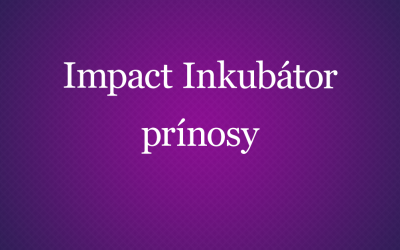 Čo ma naučili v Impact Inkubátore