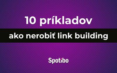 10 príkladov, ako link building určite nerobiť + ukážky z praxe